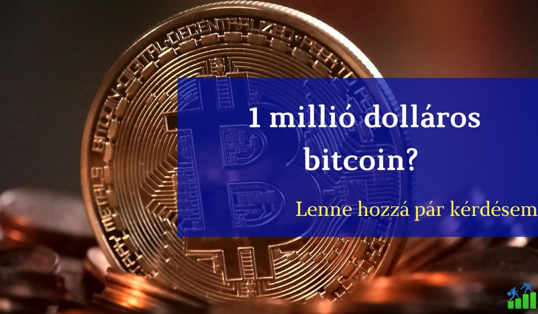 1 millió dollár lesz a bitcoin? Lenne ehhez néhány kérdésem!