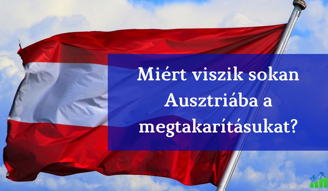 Miért tartja sok magyar Ausztriában a megtakarítását? Megéri?