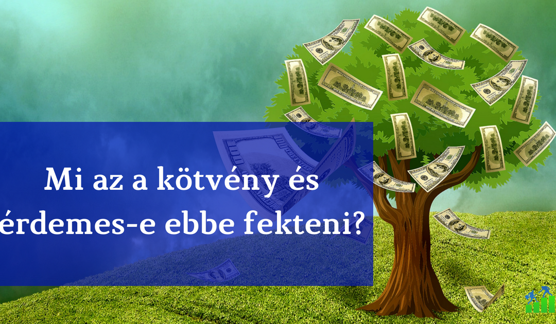 Mi a kötvény és érdemes-e abba fektetni?