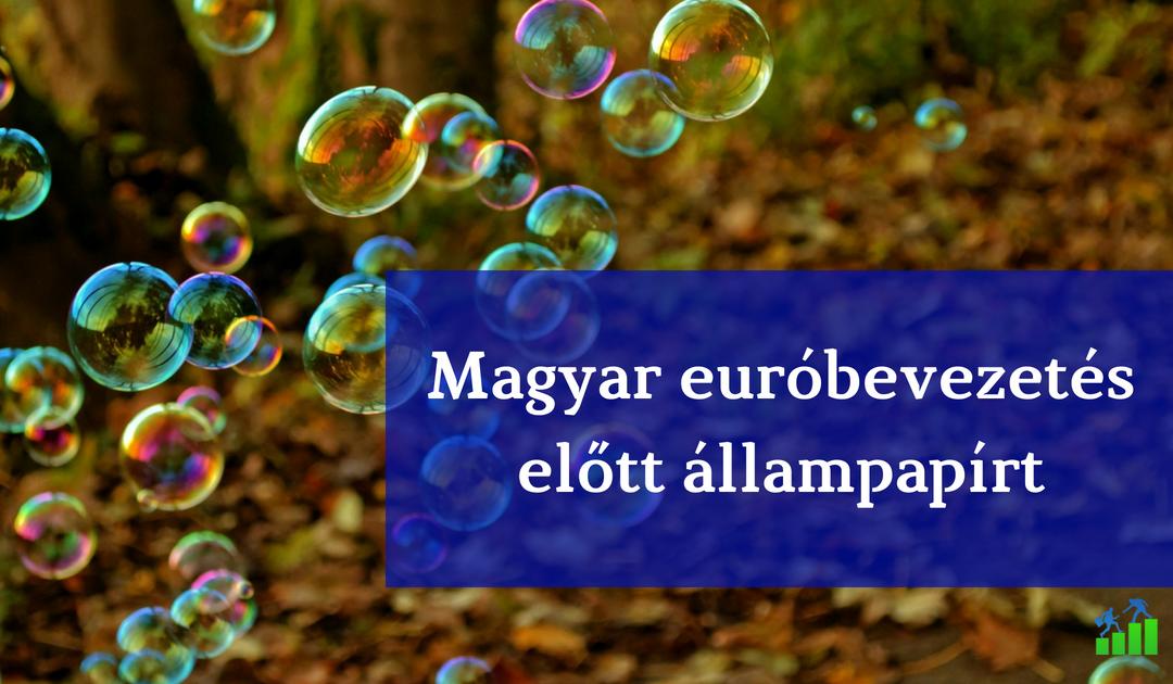 Érdemes-e a magyar euróbevezetés előtt magyar állampapírt venni?