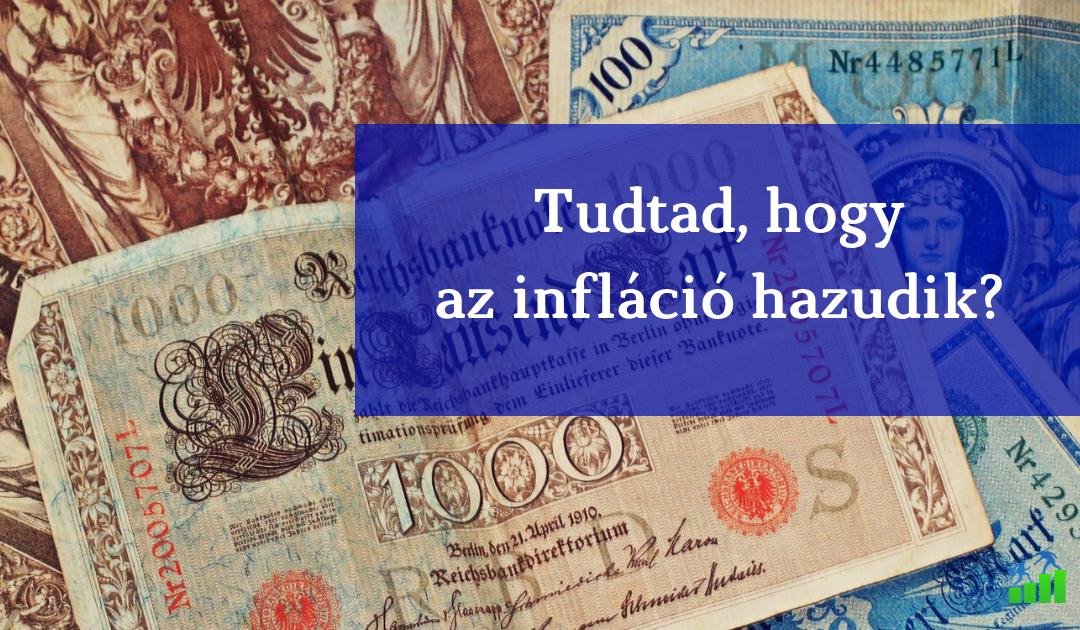 Miért hazudik az infláció???